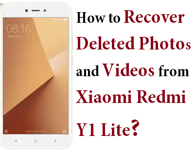 Recover Deleted Photos and Videos from Xiaomi Redmi Y1 Lite