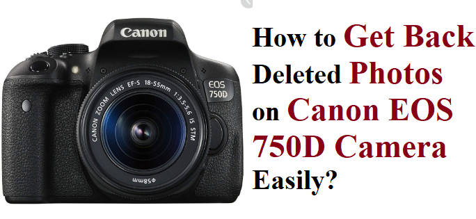 Get Back Deleted Photos on Canon EOS 750D