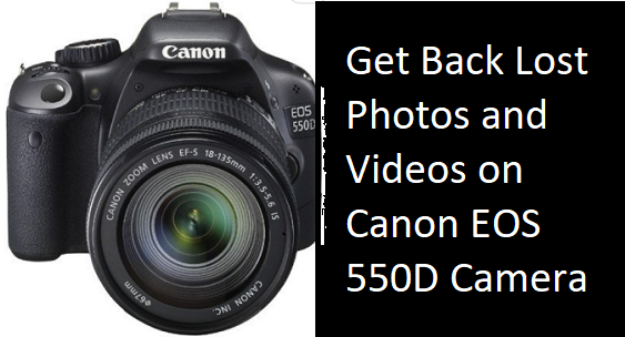 Get Back Lost Photos and Videos on Canon EOS 550D