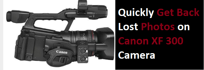 Get Back Lost Photos on Canon XF 300 Camera