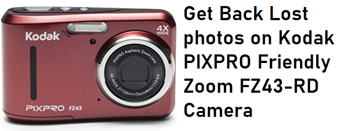 get back lost photos on Kodak PIXPRO Friendly Zoom FZ43-RD Camera