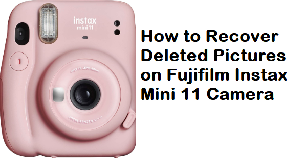recover deleted pictures on Fujifilm Instax Mini 11 Camera